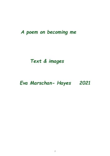 A poem on becoming me by Eva Marschan-Hayes